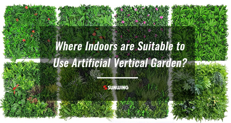 Where Indoors are Suitable to Use Artificial Vertical Garden